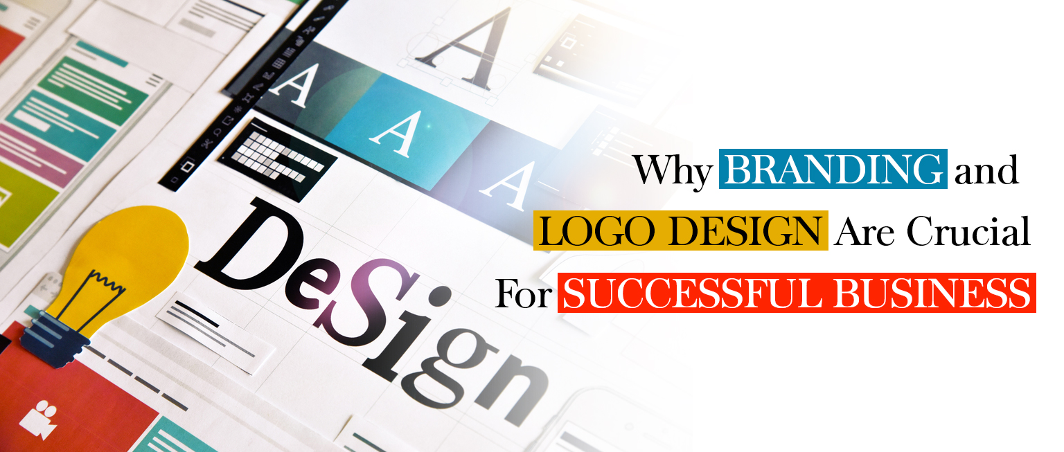 Why Branding and Logo Design Are Crucial For Successful Business